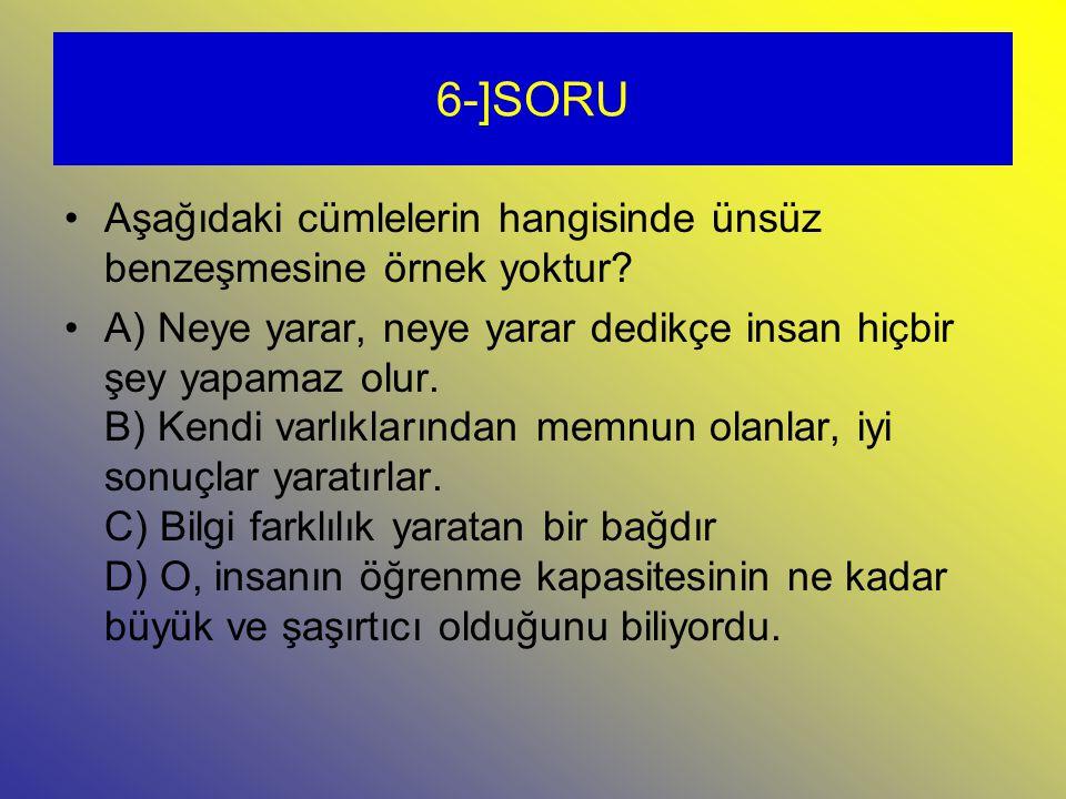6-]SORU Aşağıdaki cümlelerin hangisinde ünsüz benzeşmesine örnek yoktur